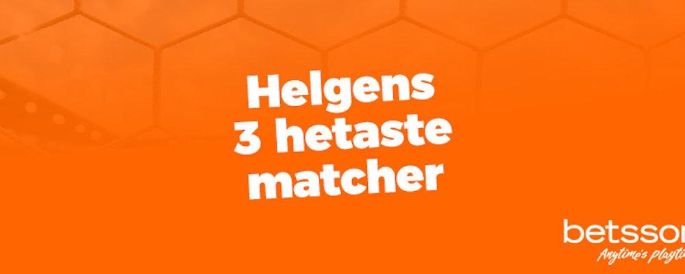 Helgens tre hetaste matcher